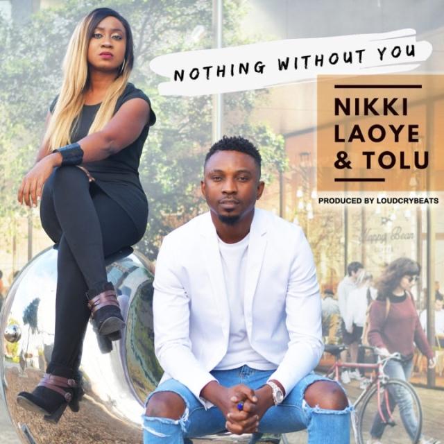 Nikki Laoye & Tolu – Nothing Without You (Song)