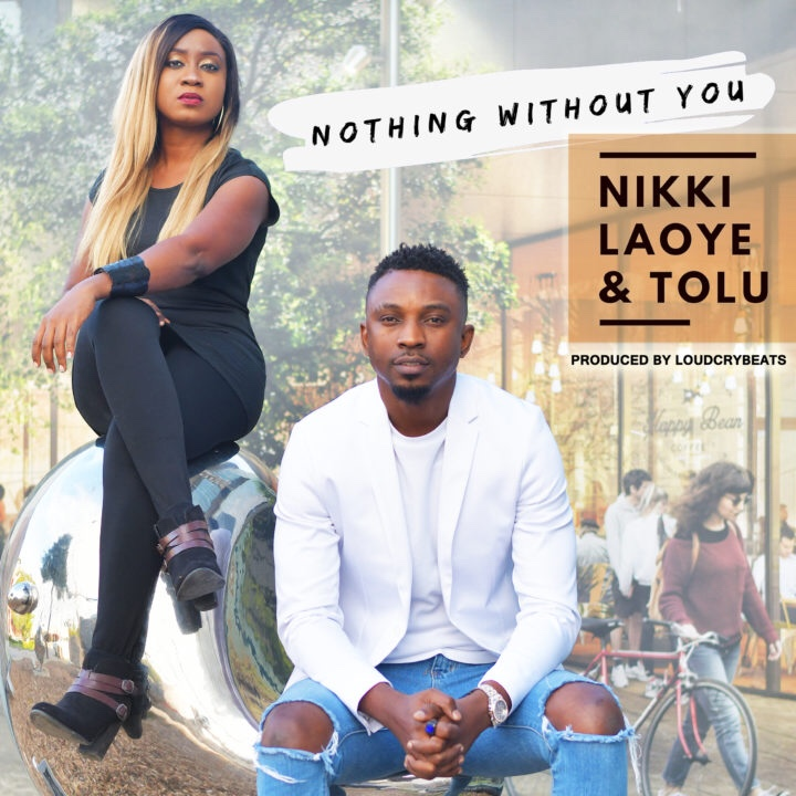 Nikki Laoye & Tolu – Nothing Without You (Song)