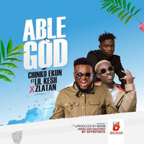 Chinko Ekun – Able God Ft. Lil Kesh & Zlatan (Song)