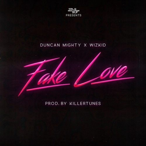 Duncan Mighty – Fake Love ft. Wizkid (Song)
