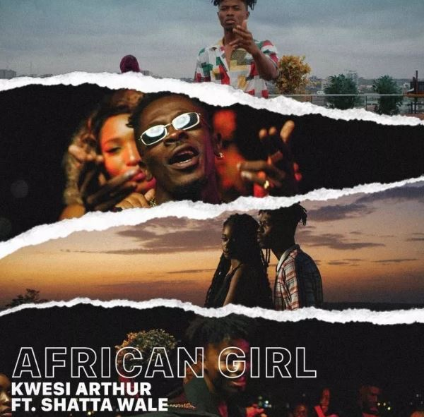 Kwesi Arthur – African Girl Ft. Shatta Wale (Song)