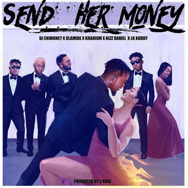 DJ Enimoney - Send Her Money Ft. Kranium, Kizz Daniel, Olamide, LK Kuddy (Song)