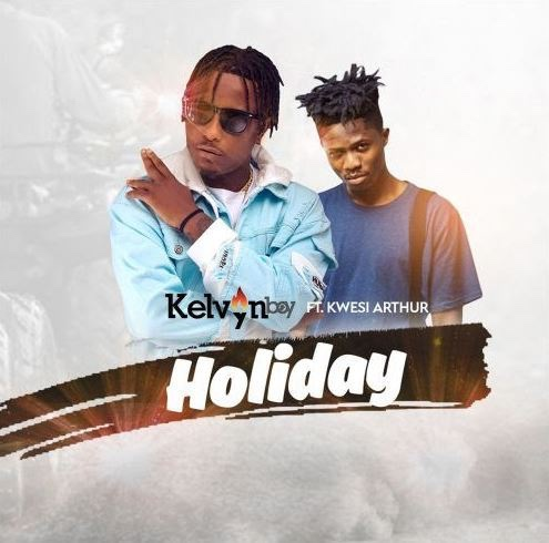 Kelvyn Boy – Holiday Ft. Kwesi Arthur (Song)
