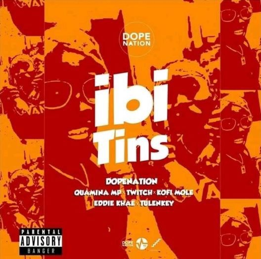 New Music: DopeNation – Ibi Tins Ft Quamina Mp x Eddie Khae x Twitch x Kofi Mole x Tulenkey