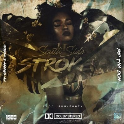 New Music: Imp Tha Don – South Side Stroke Ft. Wordz x Ghoust
