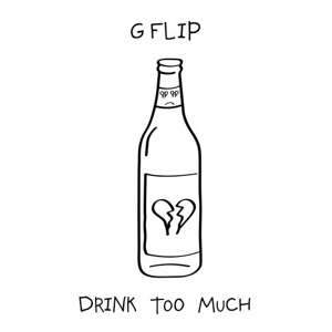 New EP: G Flip - Drink Too Much