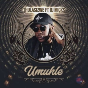 New Music: Thulasizwe – Umuhle Ft. DJ Micks