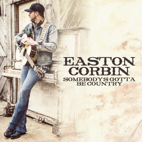 New Music: Easton Corbin - Somebody's Gotta Be Country