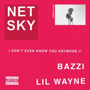 New Music: Netsky - I Don't Even Know You Anymore Ft. Bazzi & Lil Wayne