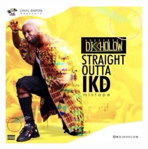 New Mix: Dj Kholow – Straight Outta IKD (Vol  1) – Ipromote Muziq