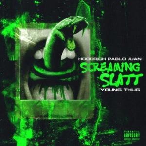New Music: Hoodrich Pablo Juan – Screaming Slatt Ft. Young Thug
