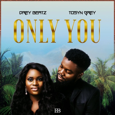 New Music: Drey Beatz & Tosyn Grey – Only You
