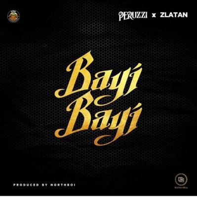 New Music: Peruzzi - Bayi Bayi Ft. Zlatan (Prod. Northboi)
