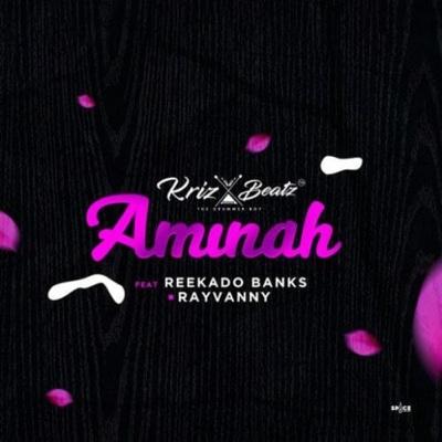 New Music: Krizbeatz - Aminah ft. Reekado Banks x Rayvanny