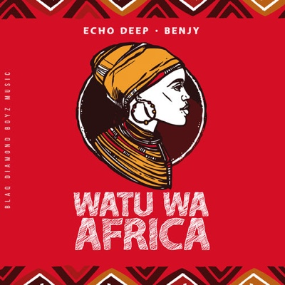 New Music: Echo Deep - Watu Wa Africa ft. Benjy