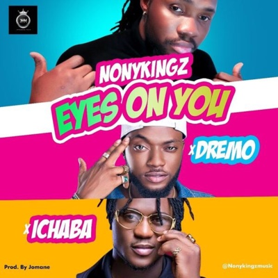 New Music: Nonykingz - Eyes On You ft. Dremo x Ichaba