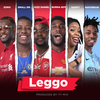 New Music: Burnaboy x Zoro x Kizz Daniel x Mayorkun x Small Doctor x Kaffy – Leggo (EPL Song)