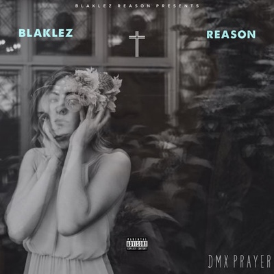 New Music: Blaklez - DMX Prayer ft. Reason