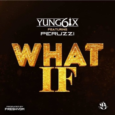 New Music: Yung6ix - What If ft. Peruzzi