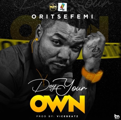 New Music: Oritse Femi – Dey Your Own