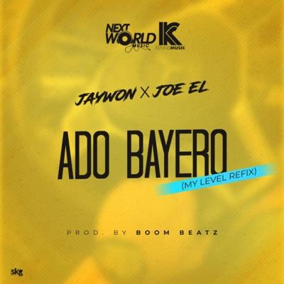 New Music: Jaywon & Joe EL – Ado Bayero (My Level Refix)