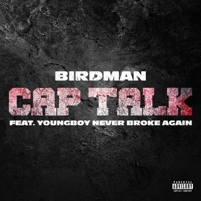New Music: Birdman - Cap Talk ft. YoungBoy Never Broke Again