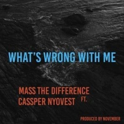 New Music: Mass The Difference - What's Wrong With Me ft. Cassper Nyovest