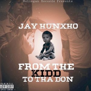 New Album: Hunxho - From The Kidd To Tha Don