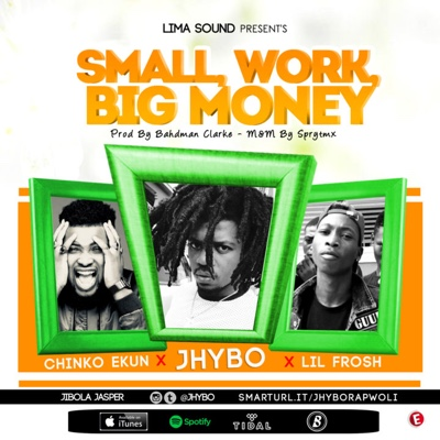 New Music: Jhybo - Small Work, Big Money Ft. Chinko Ekun & Lil Frosh