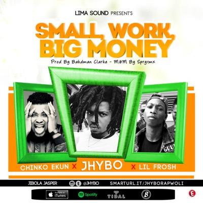 New Music: Jhybo - Small Work, Big Money Ft. Chinko Ekun & Lil Frosh
