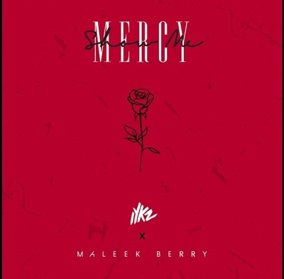 New Music: Iykz & Maleek Berry - Show Me Mercy