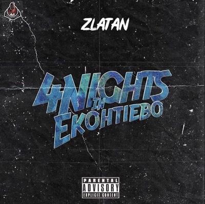New Music: Zlatan – 4 Nights In Ekohtiebo