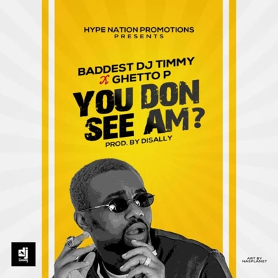 New Music: DJ Timmy - You Don See Am Ft. Ghetto P
