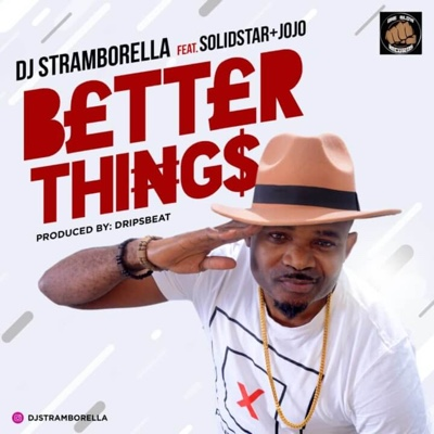 New Music: DJ Stramborella - Better Things Ft. Solidstar & Jojo