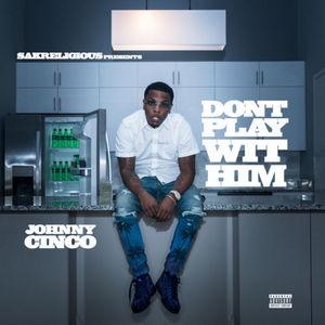 New Album: Jonny Cinco - Don't Play Wit Him