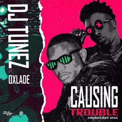 New Music: DJ Tunez - Causing Trouble Ft. Oxlade