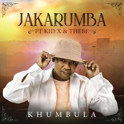 New Music: Khumbula - Jakarumba ft. Kid X & Thebe