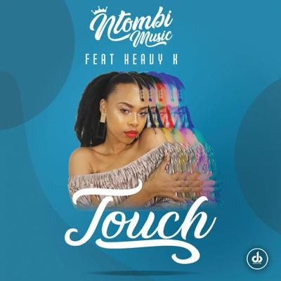 New Music: Ntombi Music - Touch ft. Heavy K