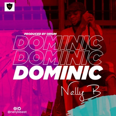 New Music: Nelly B - Dominic (Prod By Orium)