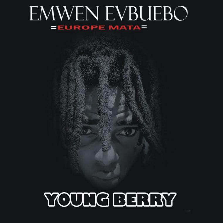 New Music: Young Berry - Emwen Evbuebo (Europe Mata)