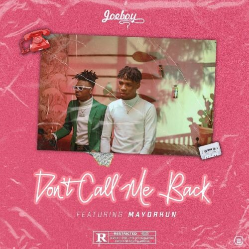 New Music: Joeboy – Don't Call Me Back Ft. Mayorkun