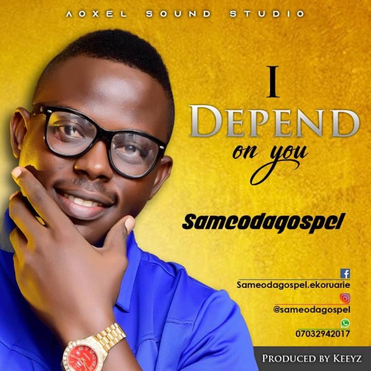 New Music: Sameodagospel - I Depend On You (Prod. By Keeyz)