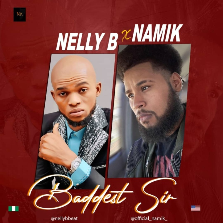 New Music: Nelly B – Baddest Sir Ft. Namik (Prod By Locbeatx)