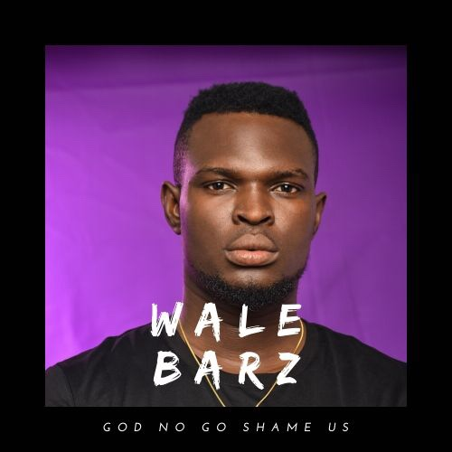 New Music: Wale Barz - God No Go Shame Us