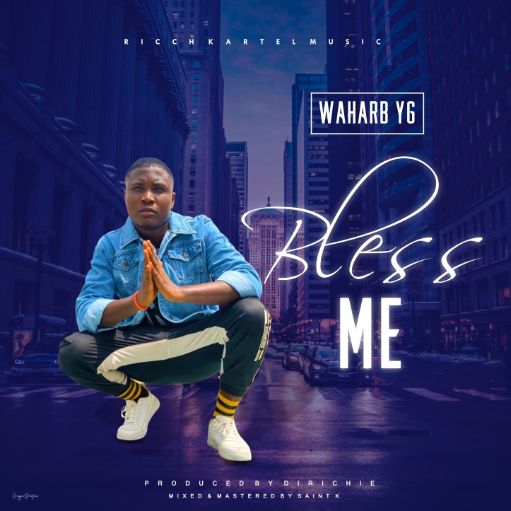 New Music: Waharb YG - Bless Me (Prod By DiRichie)