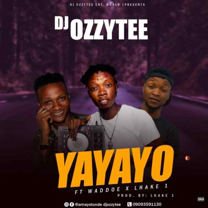New Music: Dj Ozzytee - Yayayo Ft. Waddoe x Lhake 1 (Prod. By Lhake 1)