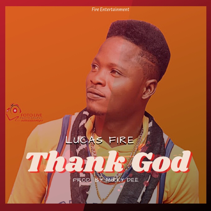 New Music: Lucas Fire - Thank God (Prod. By Mikky Dee)