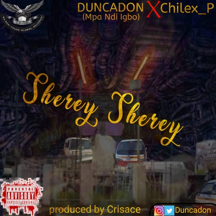 New Music: Dunca Don x Chilex P - Sherey Sherey (Produced By Crisace Andrea)