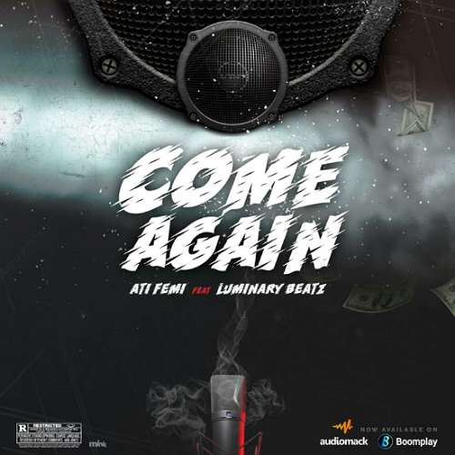 New Music: Atifemi - Come Again Ft. Luminary Beatz