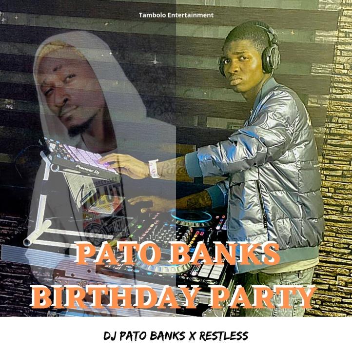 New Music: Dj Pato Banks x Restless - Pato Banks Birthday Party